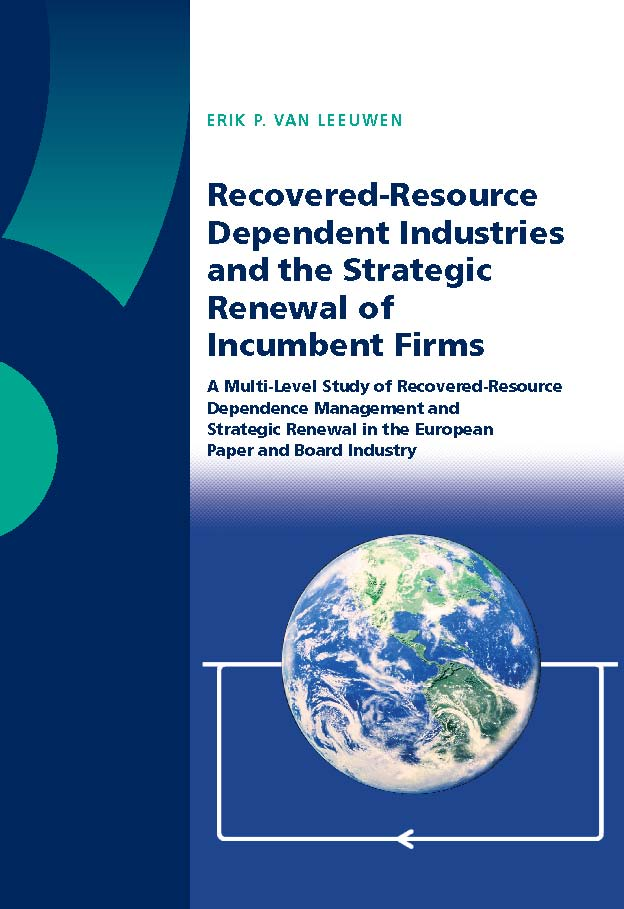 Recovered-Resource Dependent Industries and the Strategic Renewal of Incumbent Firms: A Multi-Level Study of Recovered-Resource Dependence Management and Strategic Renewal in the European Paper and Board Industry