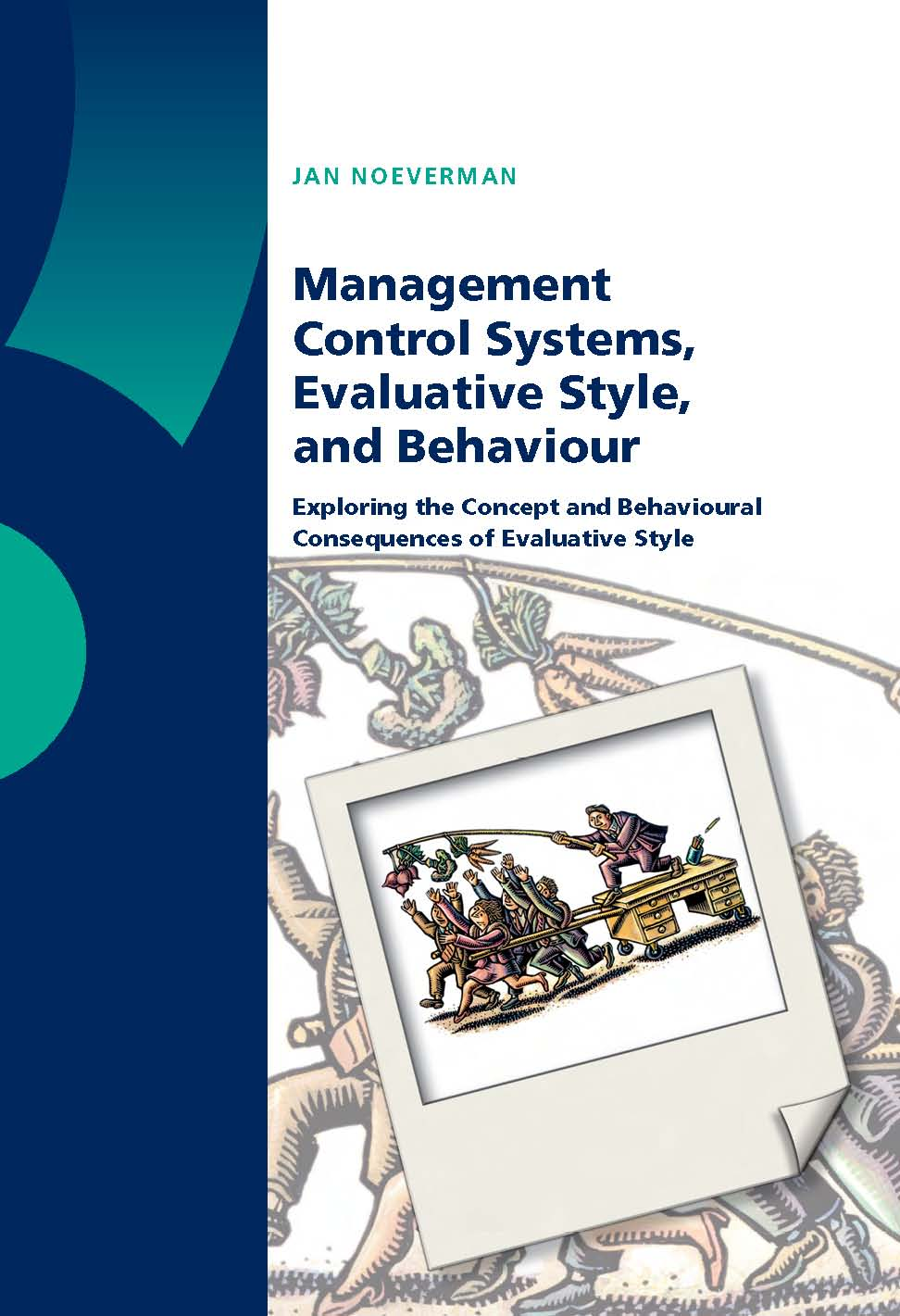 Management Control Systems, Evaluative Style, and Behaviour: Exploring the Concept and Behavioural Consequences of Evaluative Style