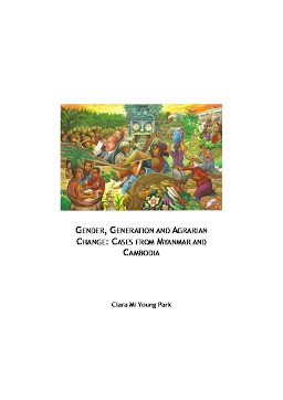 GENDER, GENERATION AND AGRARIAN CHANGE: CASES FROM MYANMAR AND CAMBODIA