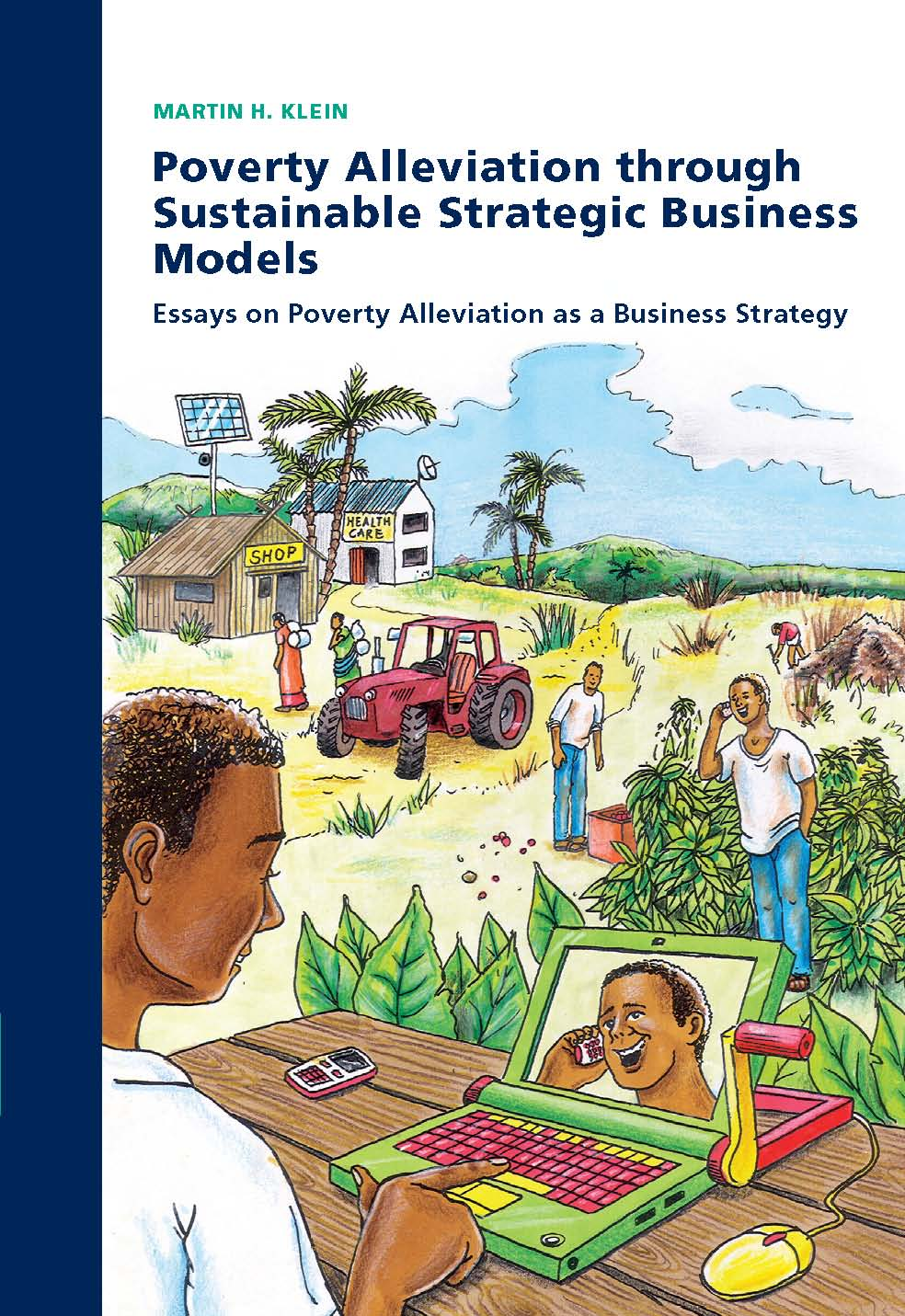 Poverty Alleviation through Sustainable Strategic Business Models: Essays on Poverty Alleviation as a Business Strategy