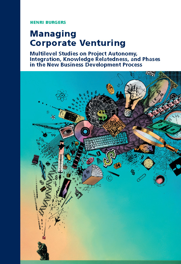 Managing Corporate Venturing: Multi-level Studies on Project Autonomy, Integration, Knowledge Relatedness, and Phases in the New Business Development Process