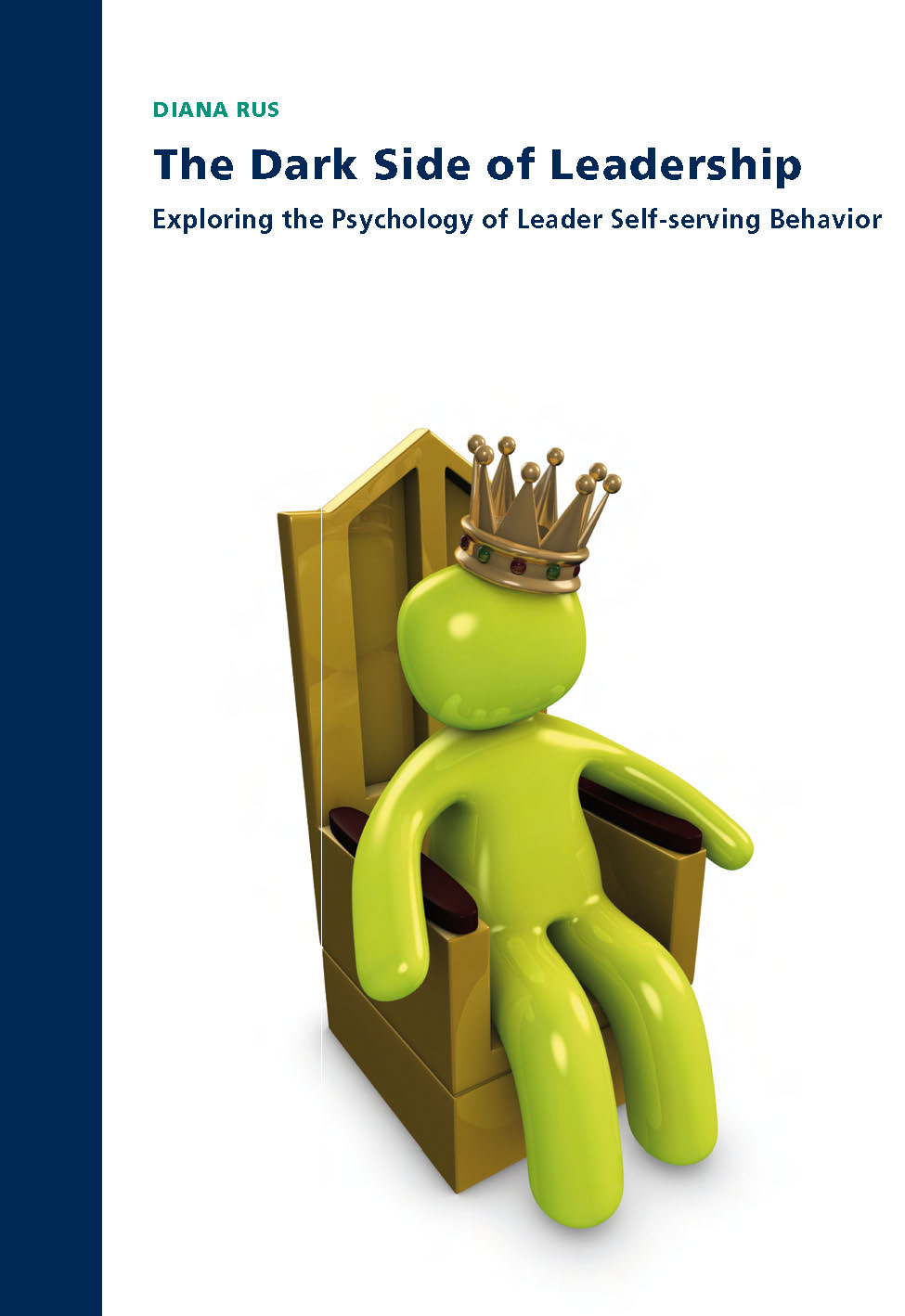 The Dark Side of Leadership: Exploring the Psychology of Leader Self-serving Behavior