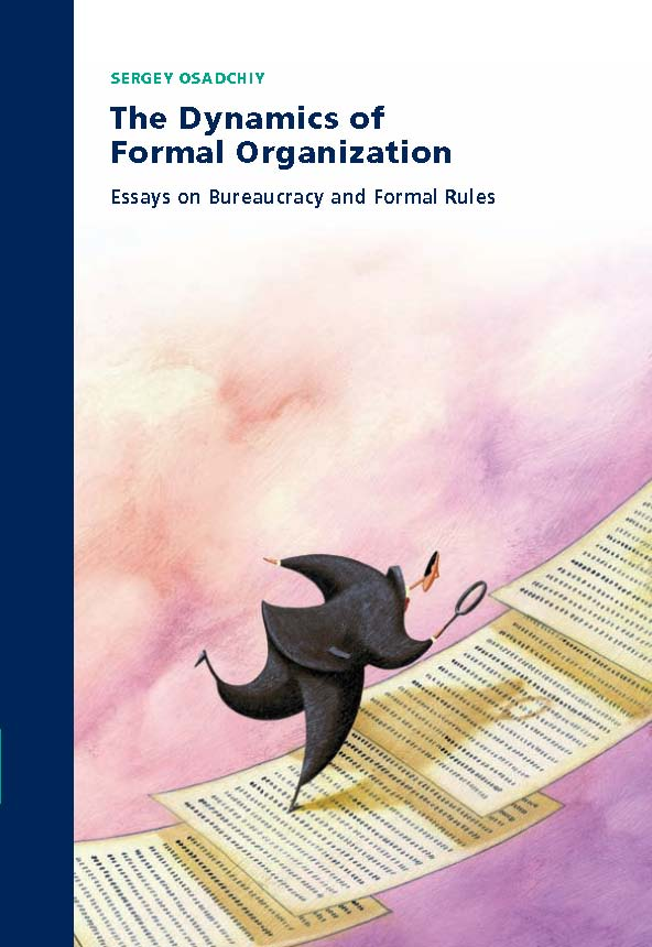 The Dynamics of Formal Organization: Essays on Bureaucracy and Formal Rules
