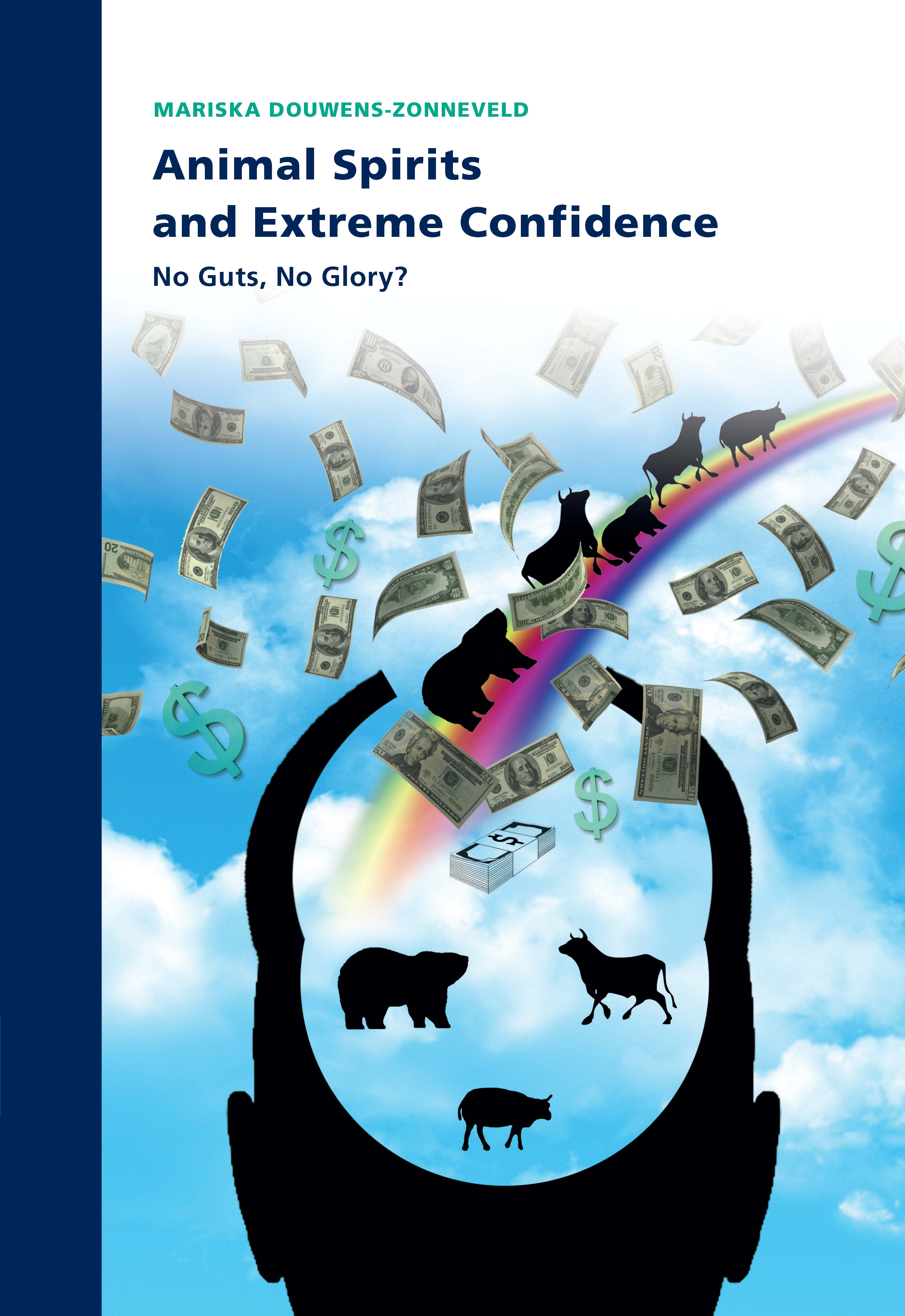 Animal Spirits and Extreme Confidence: No Guts, No Glory?