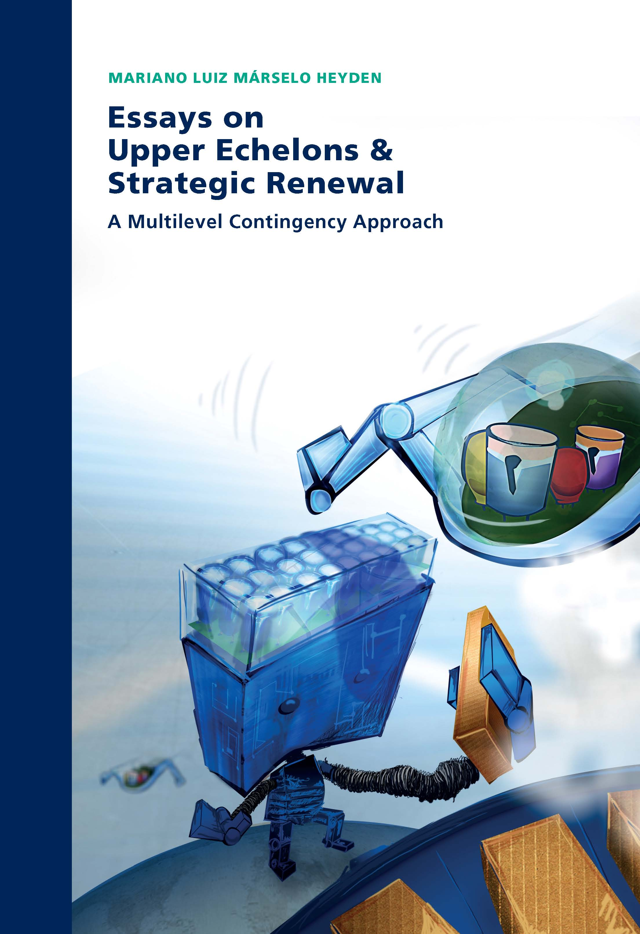 Essays on Upper Echelons & Strategic Renewal: A Multilevel Contingency Approach