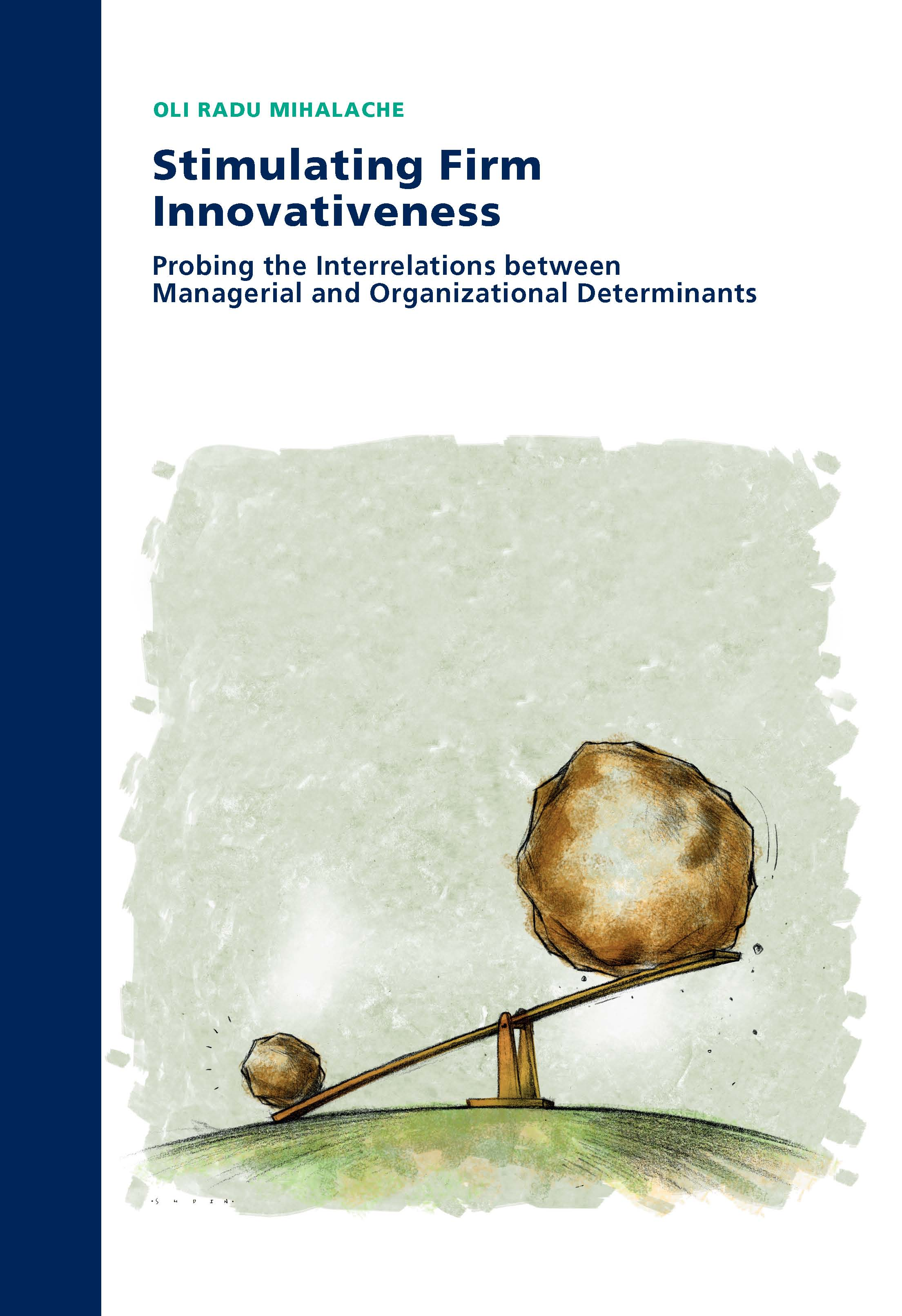Stimulating Firm Innovativeness: Probing the Interrelations between Managerial and Organizational Determinants