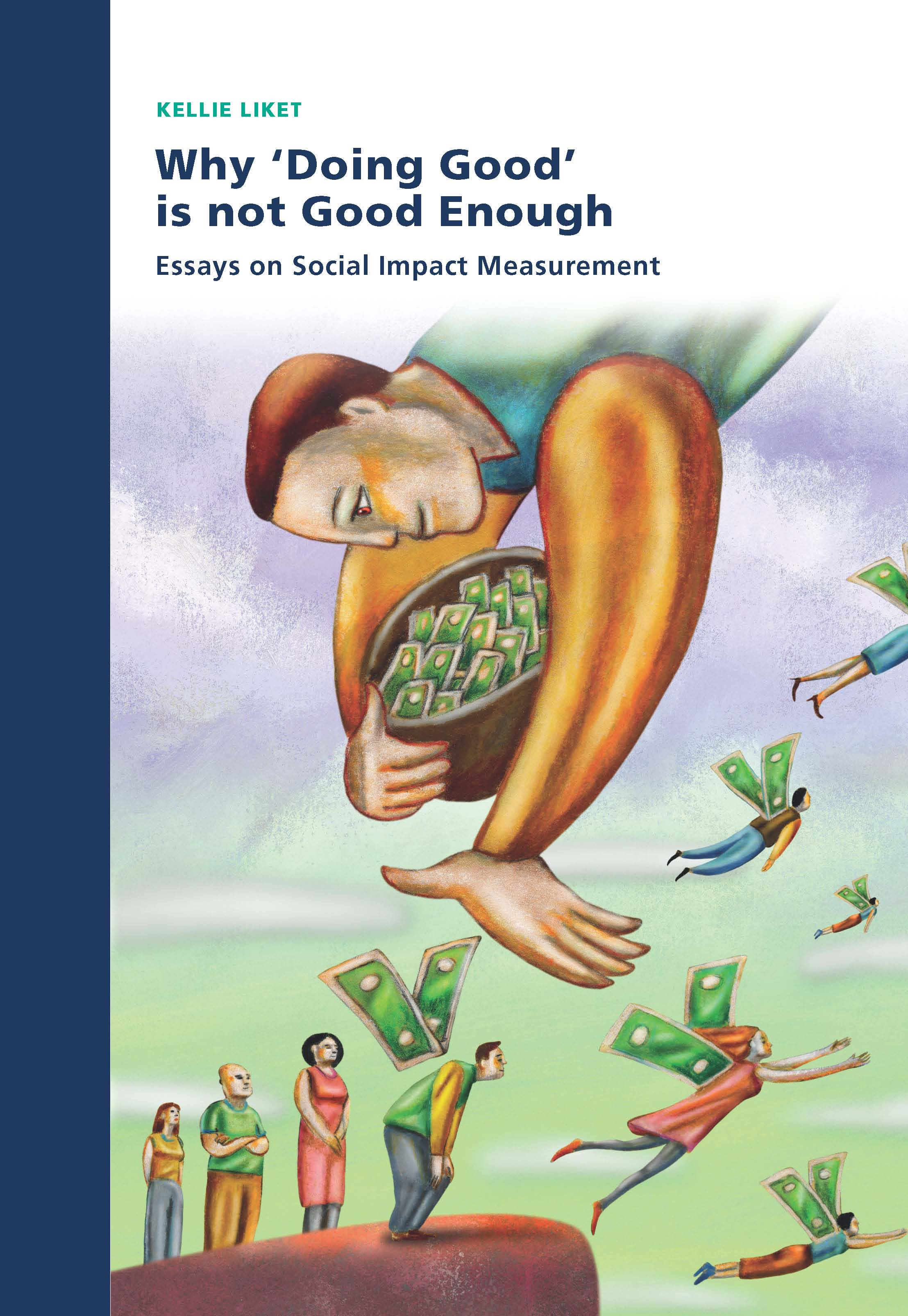 Why 'Doing Good' is Not Good Enough. Essays on Social Impact Measurement